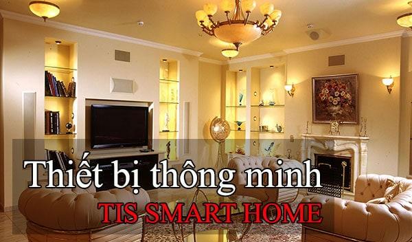3 thiết bị nhà thông minh TIS SMART HOME cần thiết cho gia đình bạn