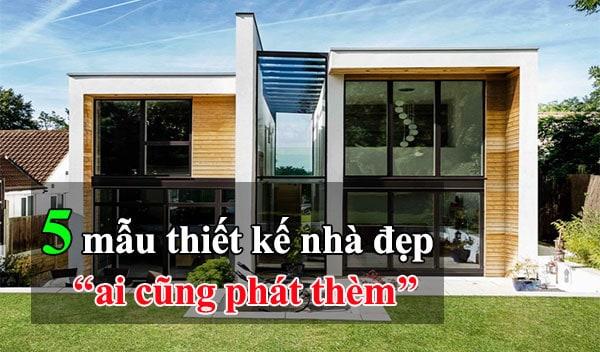 5 mẫu thiết kế nhà đẹp ai cũng muốn sở hữu